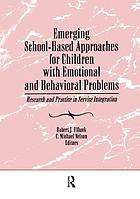 Emerging school-based approaches for children with emotional and behavioral problems : research and practice in service integration