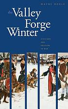 The Valley Forge winter : civilians and soldiers in war