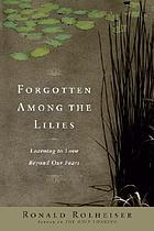 Forgotten among the lilies : learning to live beyond our fears