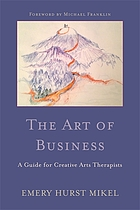 The art of business : a guide for creative arts therapists on a path to self-employment