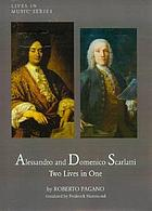 Alessandro and Domenico Scarlatti : two lives in one