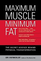 Maximum muscle and minimum fat : the secret science behind physical transformation