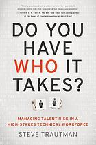 Do you have who it takes? : managing talent risk in a high-stakes technical workforce