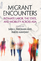 Migrant encounters : intimate labor, the state, and mobility across Asia