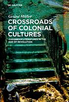 Crossroads of colonial cultures : Caribbean literatures in the age of revolution