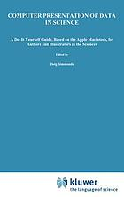 Computer presentation of data in science : a do-it-yourself guide, based on the Apple Macintosh, for authors and illustrators in the sciences