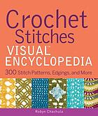 Crochet stitches visual encyclopedia : 300 stitch patterns, edgings, and more