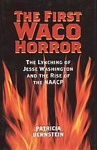 The First Waco Horror : the Lynching of Jesse Washington and the Rise of the NAACP.