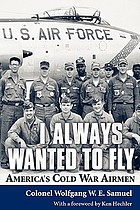 I Always Wanted to Fly America's Cold War Airmen.