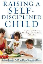 Raising a self-disciplined child : help your child become more responsible, confident, and resilient