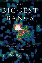 The biggest bangs : the mystery of gamma-ray bursts, the most violent explosions in the universe