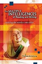 The multiple intelligences of reading and writing : making the words come alive