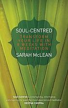 Soul-centered : transform your life in 8 weeks with meditation