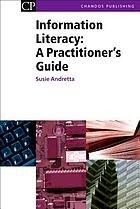 Information literacy : a practitioner's guide