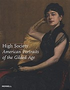 High society : American portraits of the Gilded Age : Bucerius Kunst Forum, Hamburg, June 7-August 31, 2008