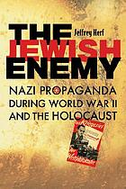 The Jewish enemy : Nazi ideology and propaganda during World War II and the Holocaust