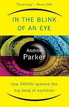 In the blink of an eye : how vision sparked the big bang of evolution