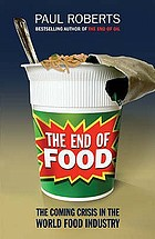 The end of food : the coming crisis in the world food industry