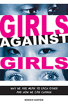 Girls against girls : why we are mean to each other and how we can change