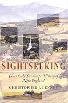 Sightseeking : clues to the landscape history of New England