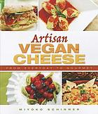 Artisan vegan cheese : from everyday to gourmet