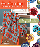Go crochet! : afghan design workbook : 50 motifs, 10 projects, 1 of a kind results