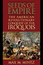 Seeds of empire : the American revolutionary conquest of the Iroquois
