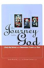 The journey into God : a forty-day retreat with Bonaventure, Francis and Clare
