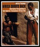 Africa shoots back : alternative perspectives in Sub-Saharan Francophone African film