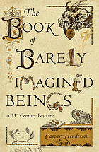 The Book of barely imagined beings : a 21st century bestiary