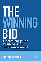 The winning bid : a practical guide to successful bid management