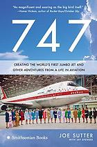 747 : creating the world's first jumbo jet and other adventures from a life in aviation