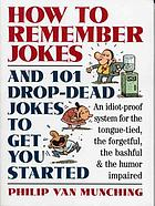 How to remember jokes : and 101 drop-dead jokes to get you started