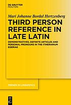 Third person reference in late Latin : demonstratives, definite articles and personal pronouns in the Itinerarium Egeriae