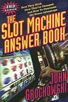 The slot machine answer book : how they work, how they've changed and how to overcome the house advantage