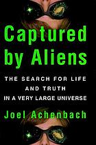 Captured by aliens : the search for life and truth in a very large universe