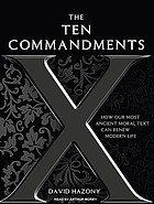 The Ten Commandments : [how our most ancient moral text can renew modern life]