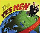 The yes men : the true story of the end of the World Trade Organization.