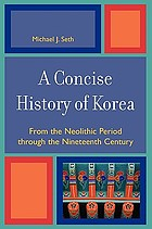 A concise history of Korea : from the neolithic period through the nineteenth century