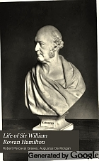 Life of Sir William Rowan Hamilton, knt., LL. D., D.C.L., M.R.I.A., Andrews professor of astronomy in the University of Dublin, and royal astronomer of Ireland, etc. etc.: including selections from his poems, correspondence, and miscellaneous writings.