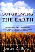 Outgrowing the earth : the food security challenge in the age of falling water tables and rising temperatures
