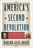 America's second revolution : how George Washington defeated Patrick Henry and saved the nation