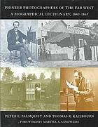 Pioneer photographers of the far west : a biographical dictionary, 1840-1865