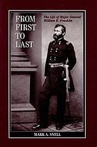 From first to last : the life of William B. Franklin