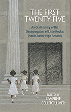 The first twenty-five : an oral history of the desegregation of Little Rock's public junior high schools
