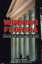 Winning Florida : How the Bush Team Fought the Battle.