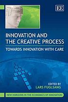 Innovation and the creative process : towards innovation with care