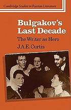 Bulgakov's last decade : the writer as hero