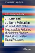 L1-norm and L[infinity symbol]-norm estimation : an introduction to the least absolute residuals, the minimax absolute residual and related fitting procedures