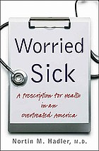 Worried sick : a prescription for health in an overtreated America